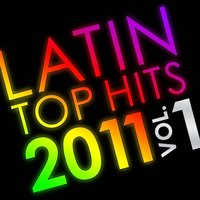 Latin Top Hits 2011 Vol. 1 — The Latin Chartbreakers