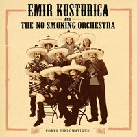 Corps Diplomatique — Emir Kusturica & The No Smoking Orchestra