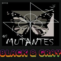 Black and Gray — Os Mutantes