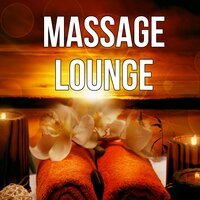 Massage Lounge - Sensual Massage Music for Aromatherapy, Reiki Healing, Finest Chill Out & Lounge Music, Soothing Music, Nature Music for Healing Through Sound and Touch, Spa Music — SPA & Wellness Massage Masters