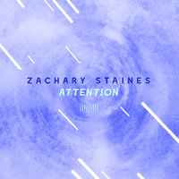Attention — Zachary Staines