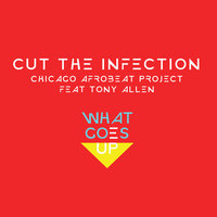 Cut the Infection — Chicago Afrobeat Project, Tony Allen, Chicago Afrobeat Project feat. Tony Allen, Òrànmíyàn