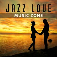 Jazz Love Music Zone – Jazz Sensual Romance, Blue Moon, Fly With Me, Touch Me — Sensual Mood Jazz