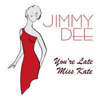 You're Late Miss Kate — Jimmy Dee