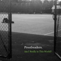 Am I Really in This World? — Proofreaders.