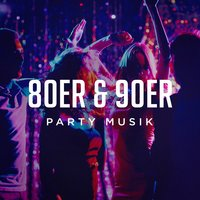 80ER & 90ER Party Musik — 90er Tanzparty, The 90ers, 80er & 90er Musik Box