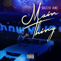 Main Thing — Shizzie June