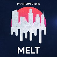 Melt — Phantom Future