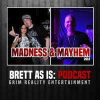 Podcast: Madness & Mayhem 2018 — Brett as Is & Grim Reality Entertainment