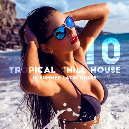 10 Tropical Chill House: 10 Summer Latin House - Party Megamix, Cafe & Restaurant, Dance Club, Lounge Beach Bar — Cafe Latino Dance Club, DJ Chill del Mar