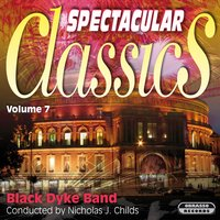 Spectacular Classics, Vol. 7 — Black Dyke Band & Nicholas J. Childs