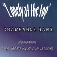 Lonely at the Top — TG1, Chilla Jones, Champagne Gang