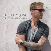 Ain't Too Proud To Beg — Brett Young
