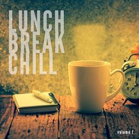 Lunch Break Chill, Vol. 1 — сборник