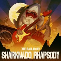 (The Ballad Of) Sharknado Rhapsody — Quint