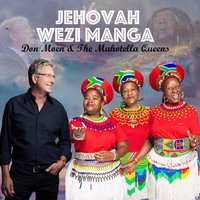 Jehovah Wezi Manga — Don Moen, The Mahotella Queens, Don Moen And The Mahotella Queens