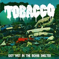Got Wet in the Bomb Shelter — Tobacco