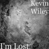 I'm Lost — Kevin Wiley
