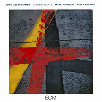 Current Events — John Abercrombie, Peter Erskine, Marc Johnson