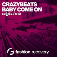 Baby Come On — CrazyBeats