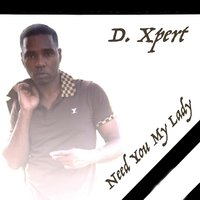 Need You My Lady — D. XPERT
