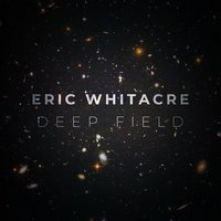Deep Field — Royal Philharmonic Orchestra, Eric Whitacre, Eric Whitacre Singers, Virtual Choir 5
