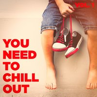You Need to Chill Out, Vol. 1 (Relaxing Chillout Music) — Cafe Chillout de Ibiza, Ibiza Lounge, Chill Out 2017