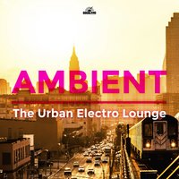 Ambient - The Urban Electro Lounge — сборник