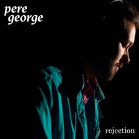 Rejection — Pere George