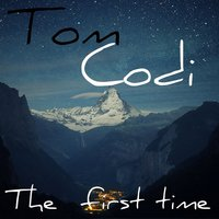The First Time — Tom Codi