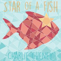 Star of a Fish — Charlie Cheney
