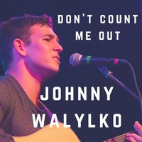 Don't Count Me Out — Johnny Walylko