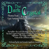 The Dark Crystal:themes From Epic Fantasy Films And Television Series — San Fernando Symphonic Assembly