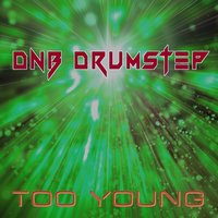 Too Young — DNB Drumstep