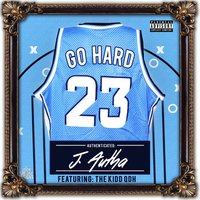 Go Hard — J. Autha, The Kidd QDH