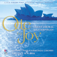 Ode To Joy: Great Choral Masterpieces — Antony Walker, Sydney Philharmonia Motet Choir, Sydney Philharmonia Symphonic Choir, Sydney Philharmonia Orchestra