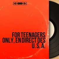For Teenagers Only, en direct des U. S. A. — сборник
