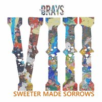 Sweeter Made Sorrows — The Brays