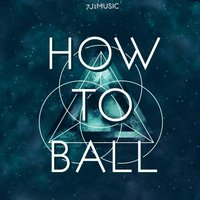 How to Ball — 7j2music