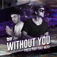Without You — Press Play, Blitz