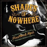 Heartbreak Road — Shades of Nowhere
