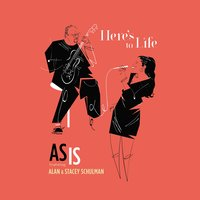 As Is (Here's to Life) — Alan, Alan Schulman, Stacey Schulman