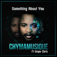 Something About You — Chymamusique, Unqle Chriz