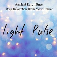 Light Pulse - Ambient Easy Fitness Deep Relaxation Brain Waves Music with Meditative Instrumental World Home Gym Sounds — Ibiza Fitness Music Workout & Relaxation Big Band & Binaural Mind Serenity Delta Theta Gamma Waves, Ibiza Fitness Music Workout, Relaxation Big Band, Binaural Mind Serenity Delta Theta Gamma Waves
