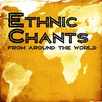 Ethnic Chants from Around the World — сборник