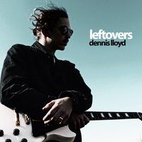 Leftovers — Dennis Lloyd