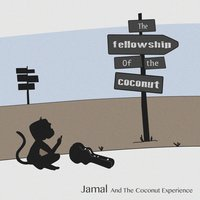 The Fellowship of the Coconut — Jamal And The Coconut Experience