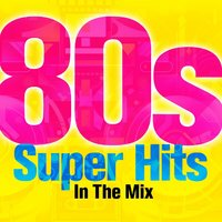 80s Super Hits In The Mix — сборник