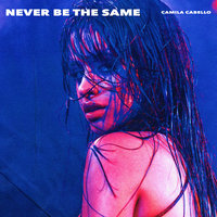 Never Be the Same — Camila Cabello