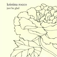 Just Be Glad — Kristina Rocco